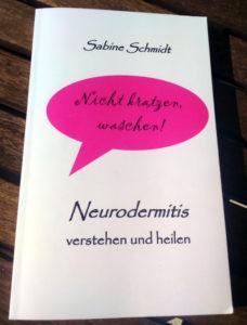 Nicht kratzen waschen! Neurodermitis verstehen und heilen von Sabine Schmidt